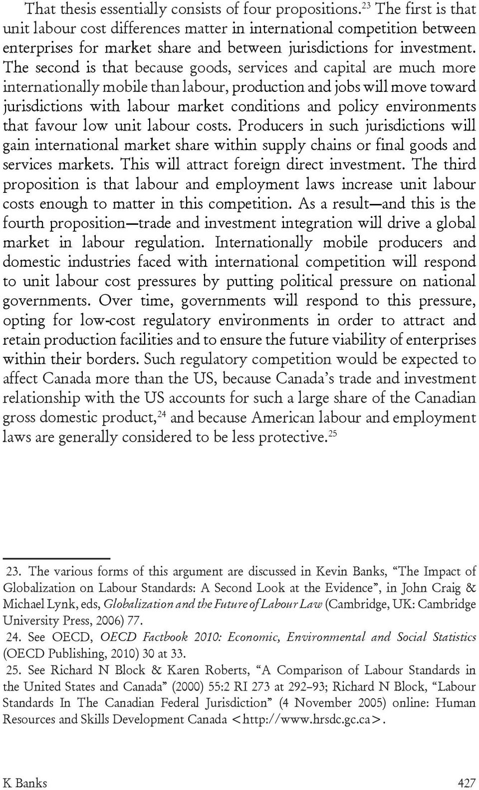 The second is that because goods, services and capital are much more internationally mobile than labour, production and jobs will move toward jurisdictions with labour market conditions and policy