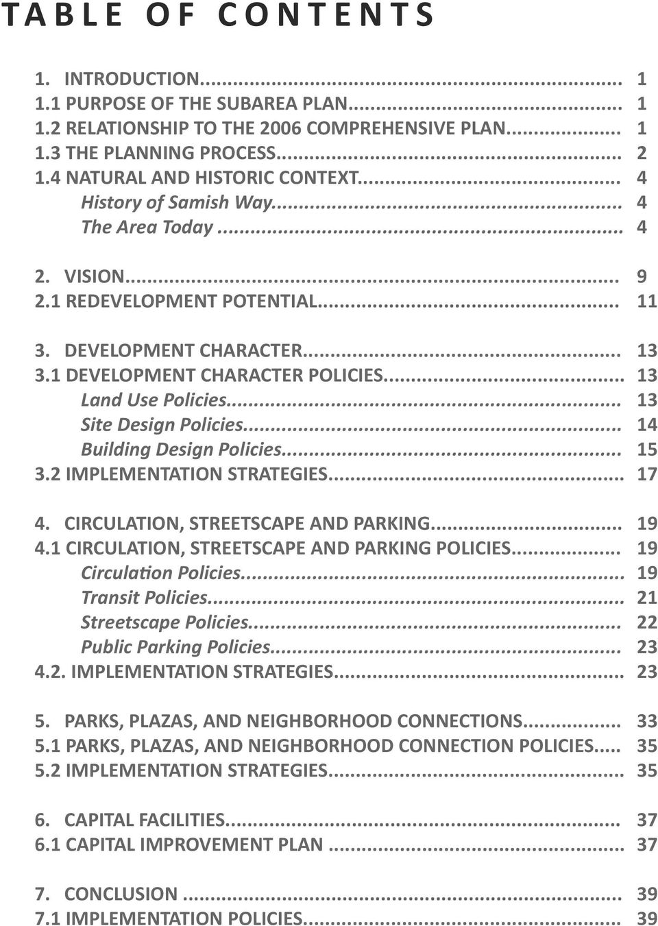 .. 13 Land Use Policies... 13 Site Design Policies... 14 Building Design Policies... 15 3.2 IMPLEMENTATION STRATEGIES... 17 4. CIRCULATION, STREETSCAPE AND PARKING... 19 4.