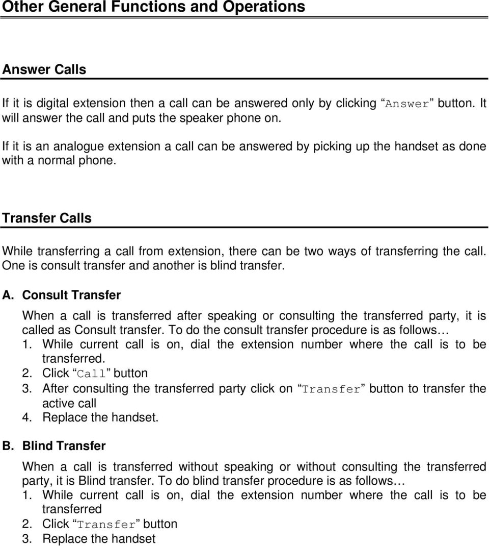 Transfer Calls While transferring a call from extension, there can be two ways of transferring the call. One is consult transfer and another is blind transfer. A.