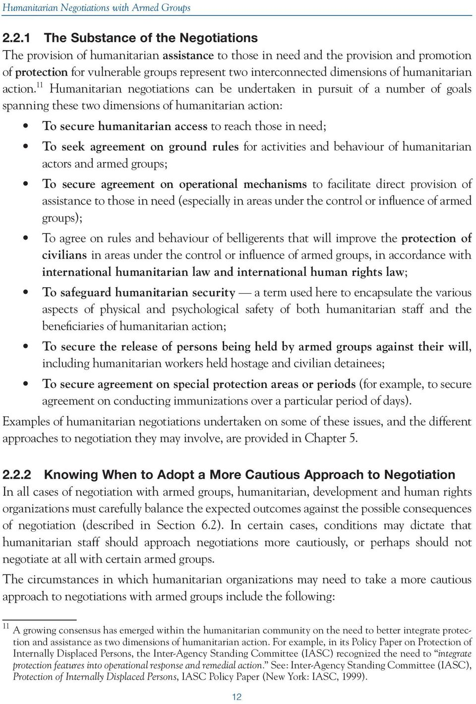 11 Humanitarian negotiations can be undertaken in pursuit of a number of goals spanning these two dimensions of humanitarian action: To secure humanitarian access to reach those in need; To seek