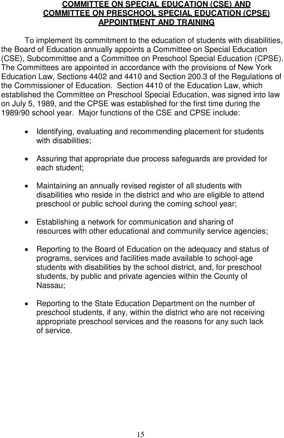 The Committees are appointed in accordance with the provisions of New York Education Law, Sections 4402 and 4410 and Section 200.3 of the Regulations of the Commissioner of Education.