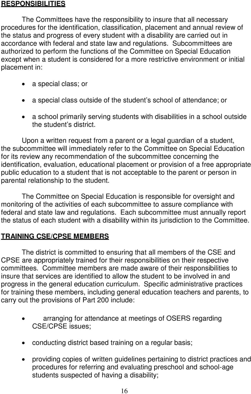 Subcommittees are authorized to perform the functions of the Committee on Special Education except when a student is considered for a more restrictive environment or initial placement in: a special