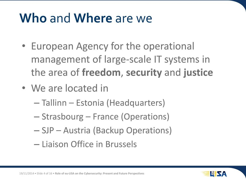 (Headquarters) Strasbourg France (Operations) SJP Austria (Backup Operations) Liaison Office