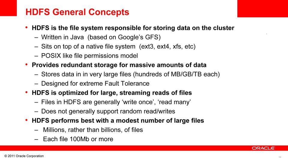 (hundreds of MB/GB/TB each) Designed for extreme Fault Tolerance HDFS is optimized for large, streaming reads of files Files in HDFS are generally write once,