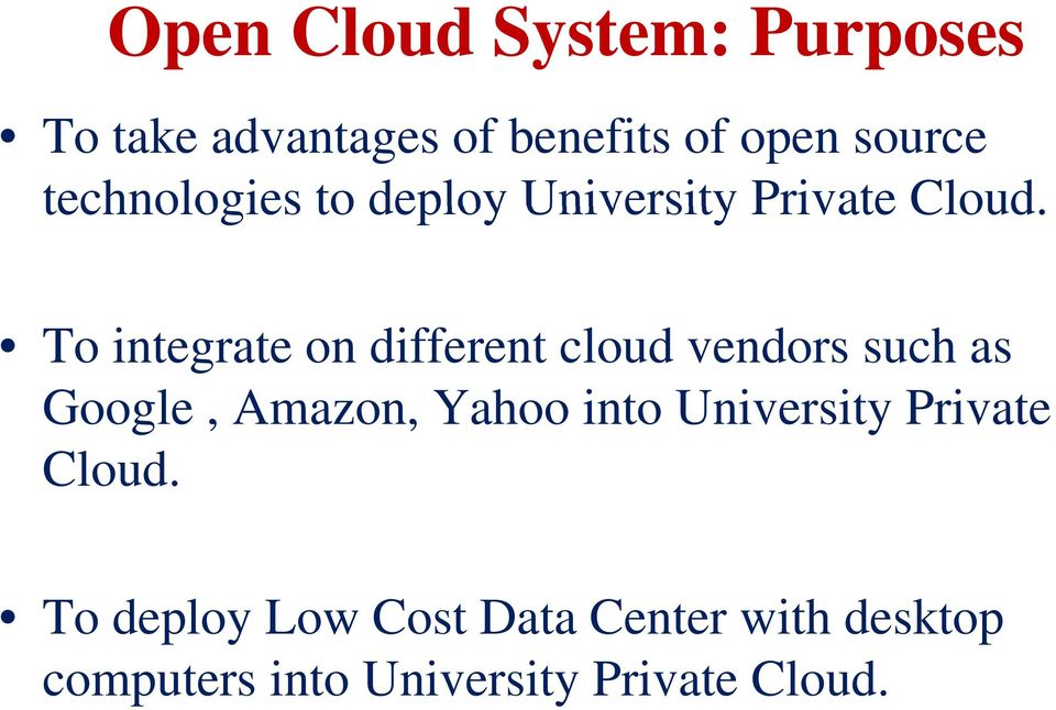 To integrate on different cloud vendors such as Google, Amazon, Yahoo into
