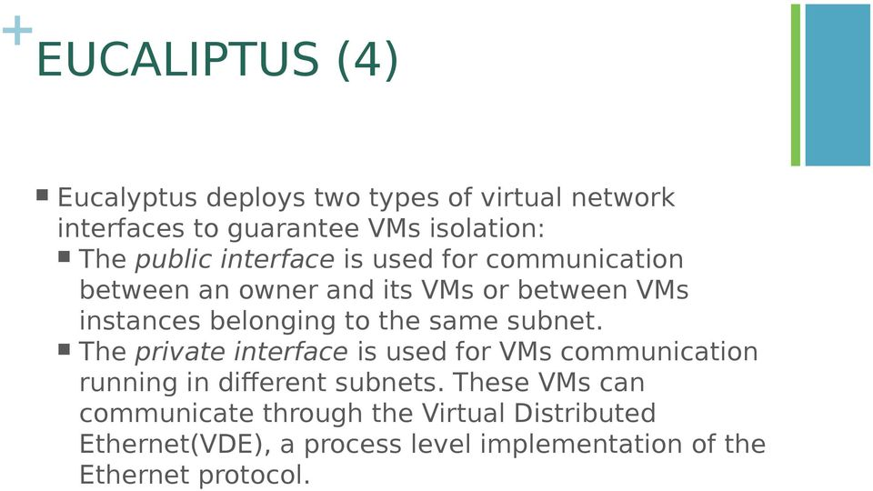 the same subnet. The private interface is used for VMs communication running in different subnets.