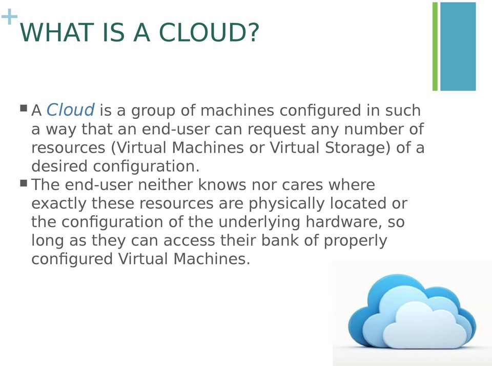 resources (Virtual Machines or Virtual Storage) of a desired configuration.