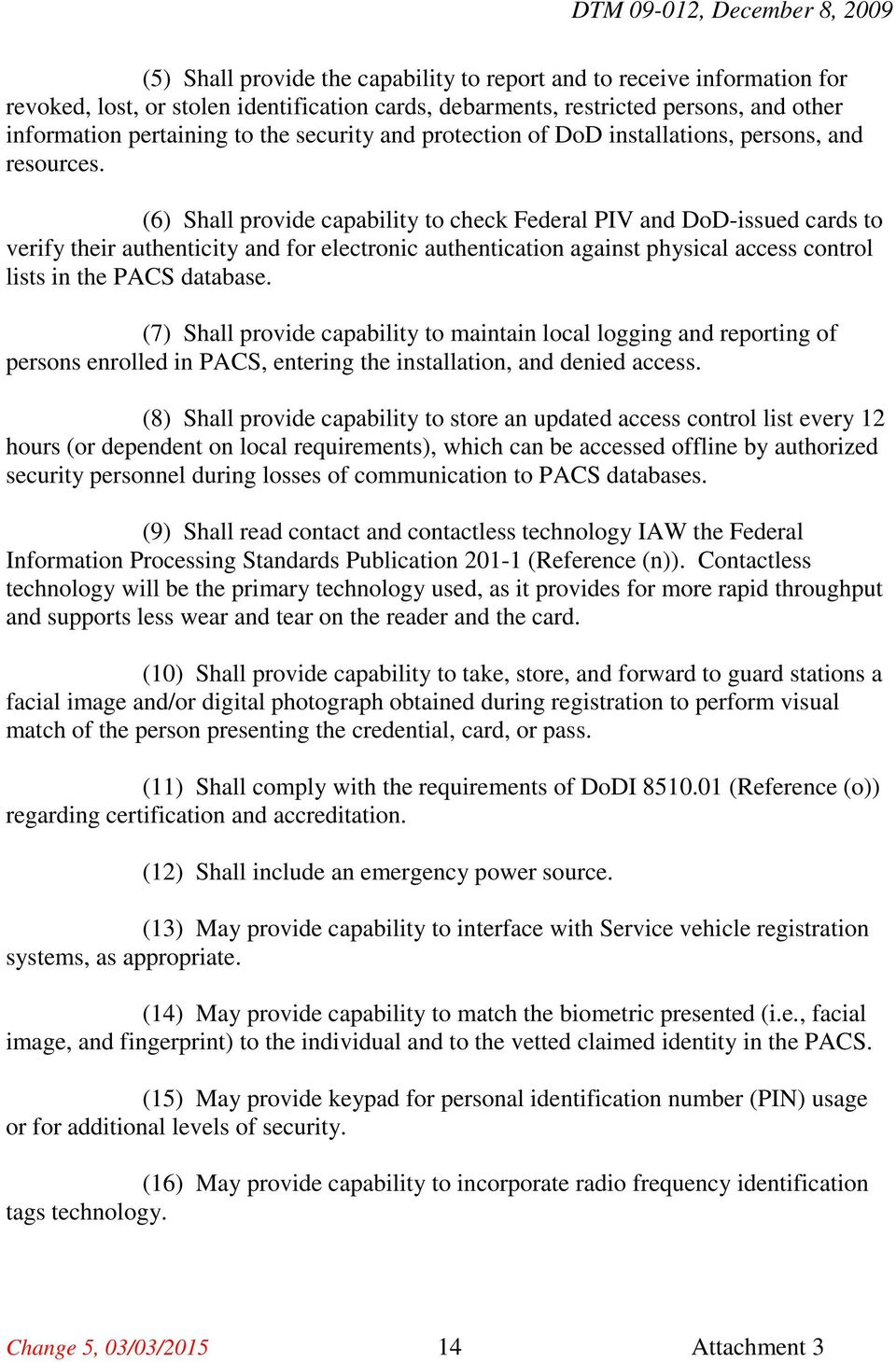 (6) Shall provide capability to check Federal PIV and DoD-issued cards to verify their authenticity and for electronic authentication against physical access control lists in the PACS database.