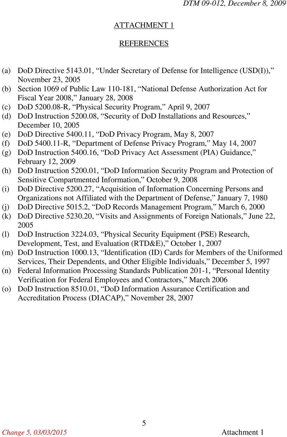 5200.08-R, Physical Security Program, April 9, 2007 (d) DoD Instruction 5200.08, Security of DoD Installations and Resources, December 10, 2005 (e) DoD Directive 5400.