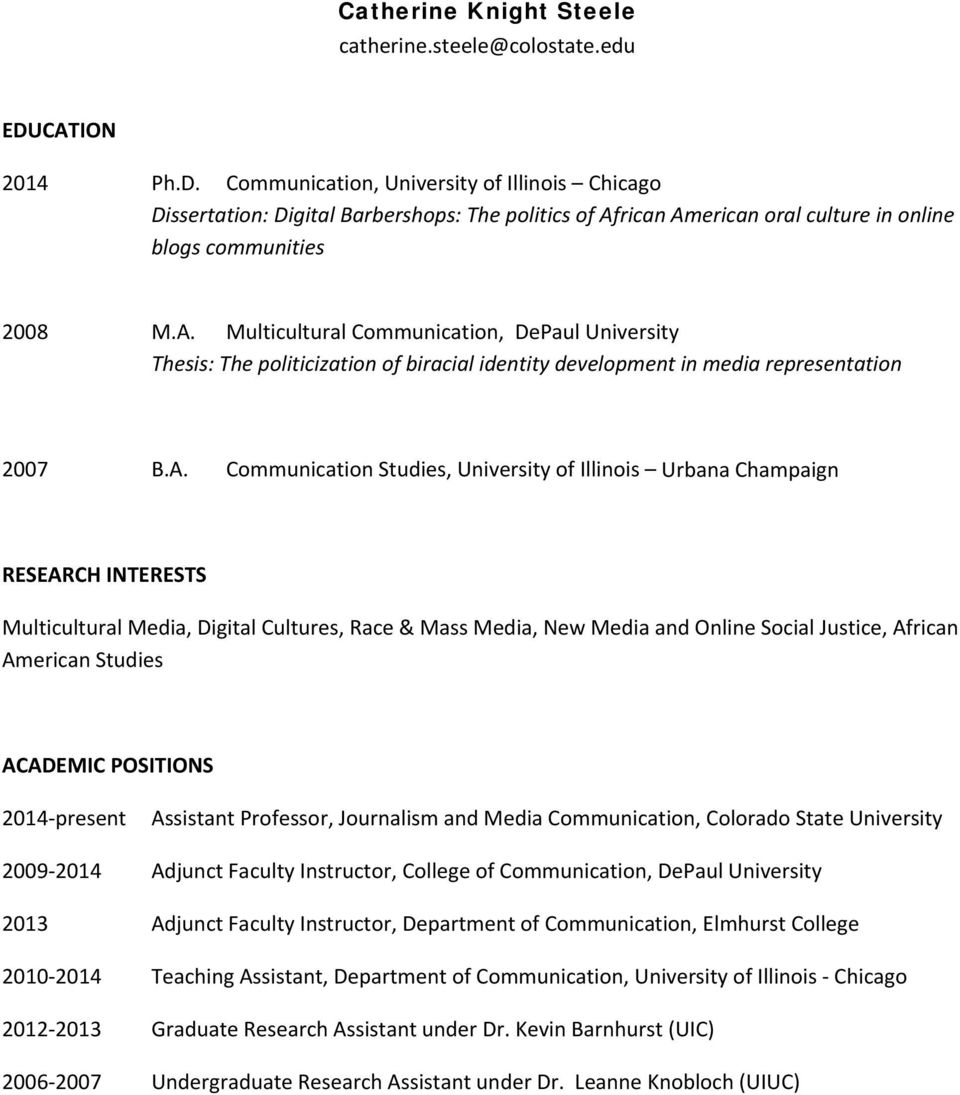 A. Communication Studies, University of Illinois Urbana Champaign RESEARCH INTERESTS Multicultural Media, Digital Cultures, Race & Mass Media, New Media and Online Social Justice, African American