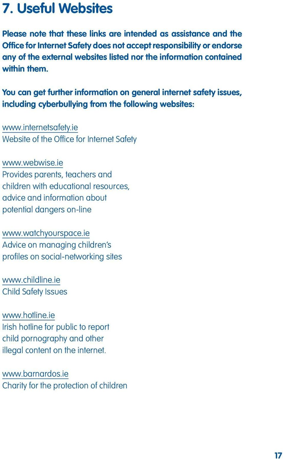 ie Website of the Office for Internet Safety www.webwise.ie Provides parents, teachers and children with educational resources, advice and information about potential dangers on-line www.