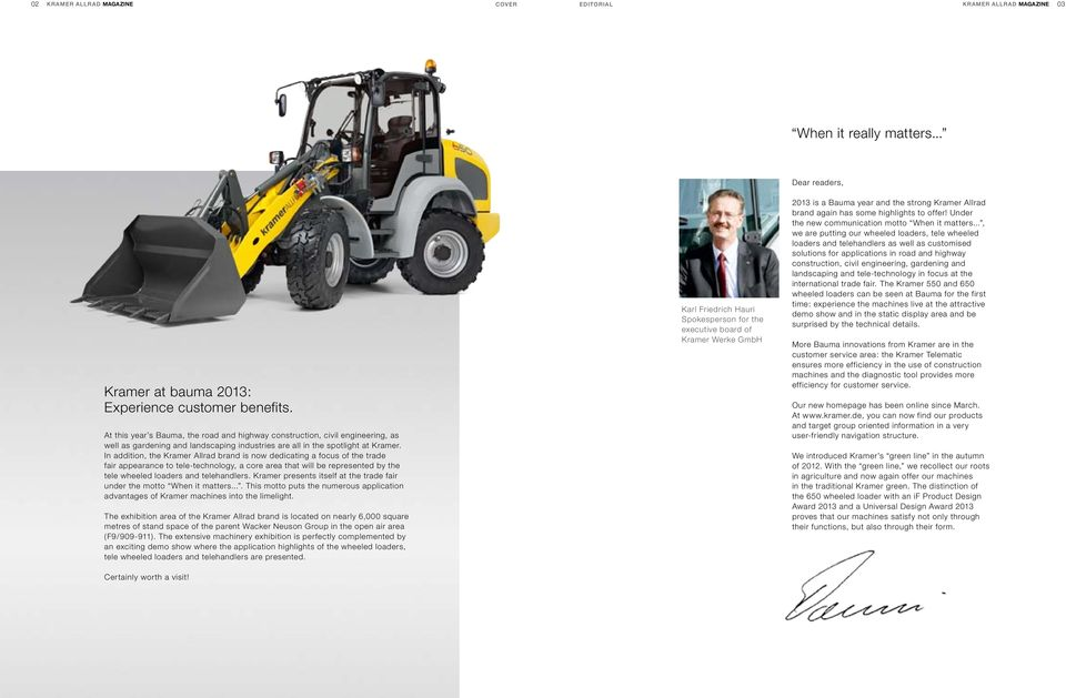 In addition, the Kramer Allrad brand is now dedicating a focus of the trade fair appearance to tele-technology, a core area that will be represented by the tele wheeled loaders and telehandlers.