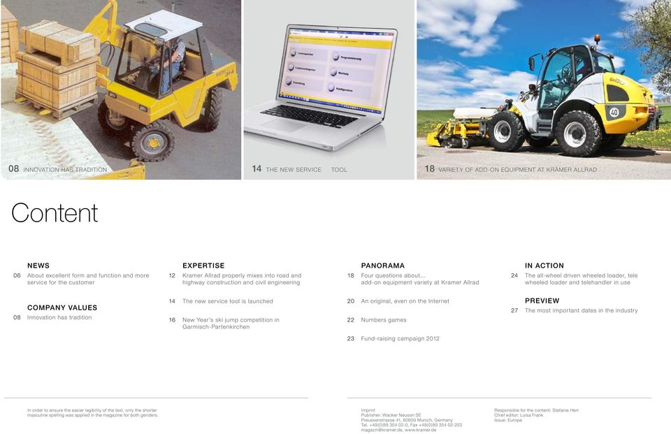 Allrad In Action 24 The all-wheel driven wheeled loader, tele wheeled loader and telehandler in use Company values 08 Innovation has tradition 14 The new service tool is launched 16 New Year s ski