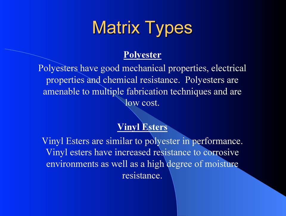 Polyesters are amenable to multiple fabrication techniques and are low cost.