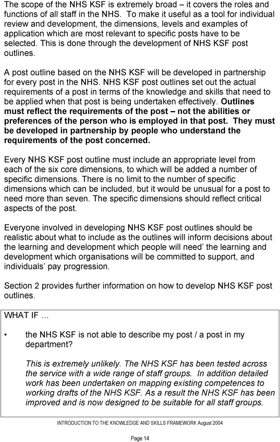 This is done through the development of NHS KSF post outlines. A post outline based on the NHS KSF will be developed in partnership for every post in the NHS.