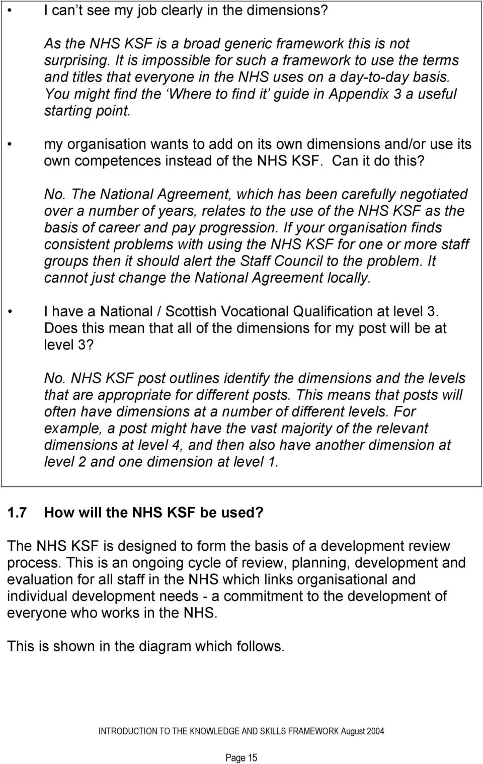 my organisation wants to add on its own dimensions and/or use its own competences instead of the NHS KSF. Can it do this? No.