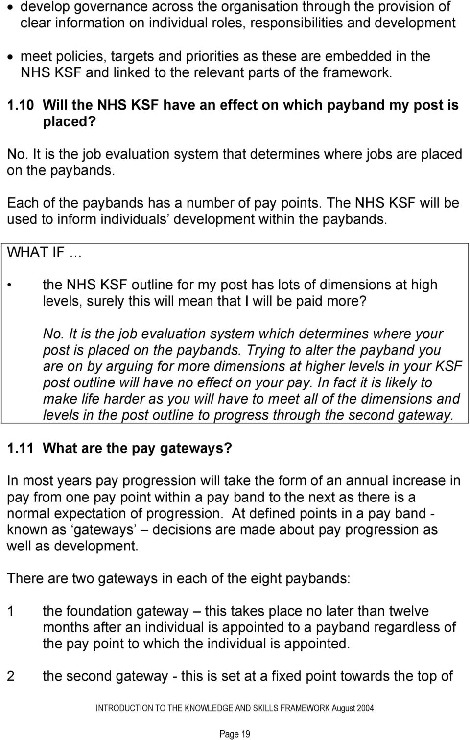 It is the job evaluation system that determines where jobs are placed on the paybands. Each of the paybands has a number of pay points.