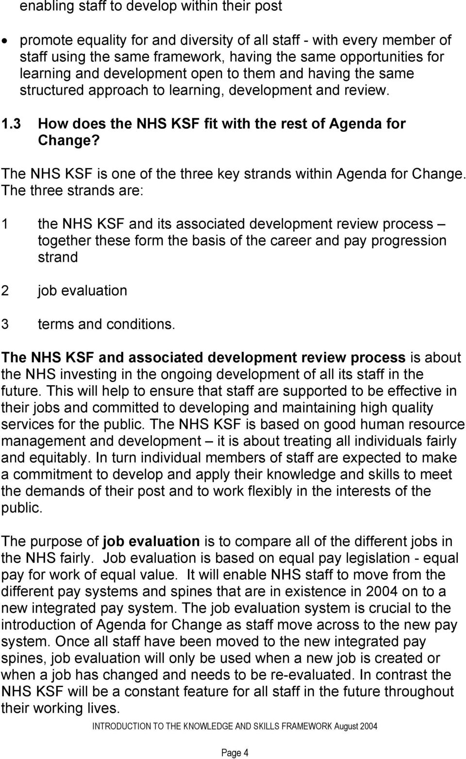 The NHS KSF is one of the three key strands within Agenda for Change.