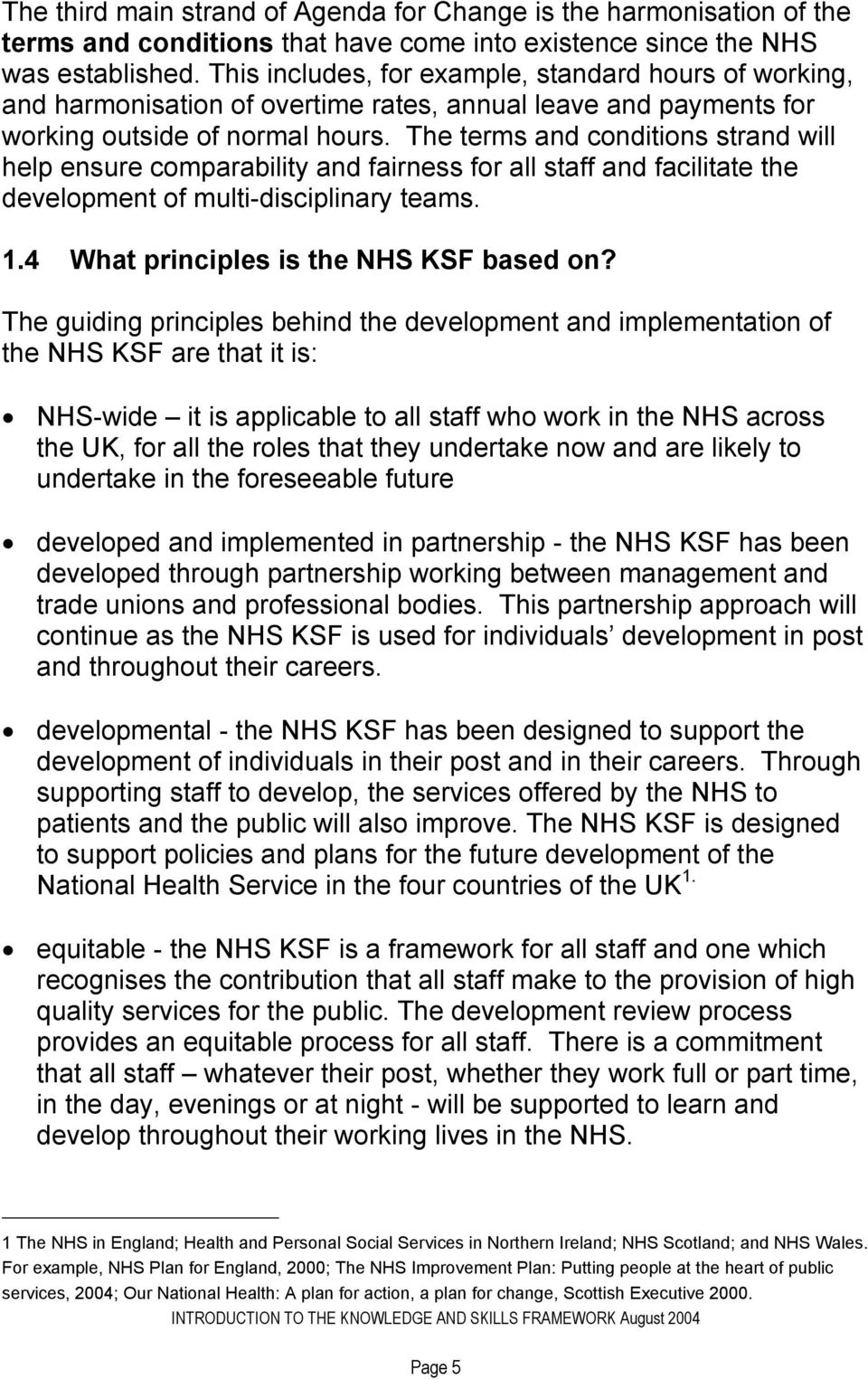 The terms and conditions strand will help ensure comparability and fairness for all staff and facilitate the development of multi-disciplinary teams. 1.4 What principles is the NHS KSF based on?