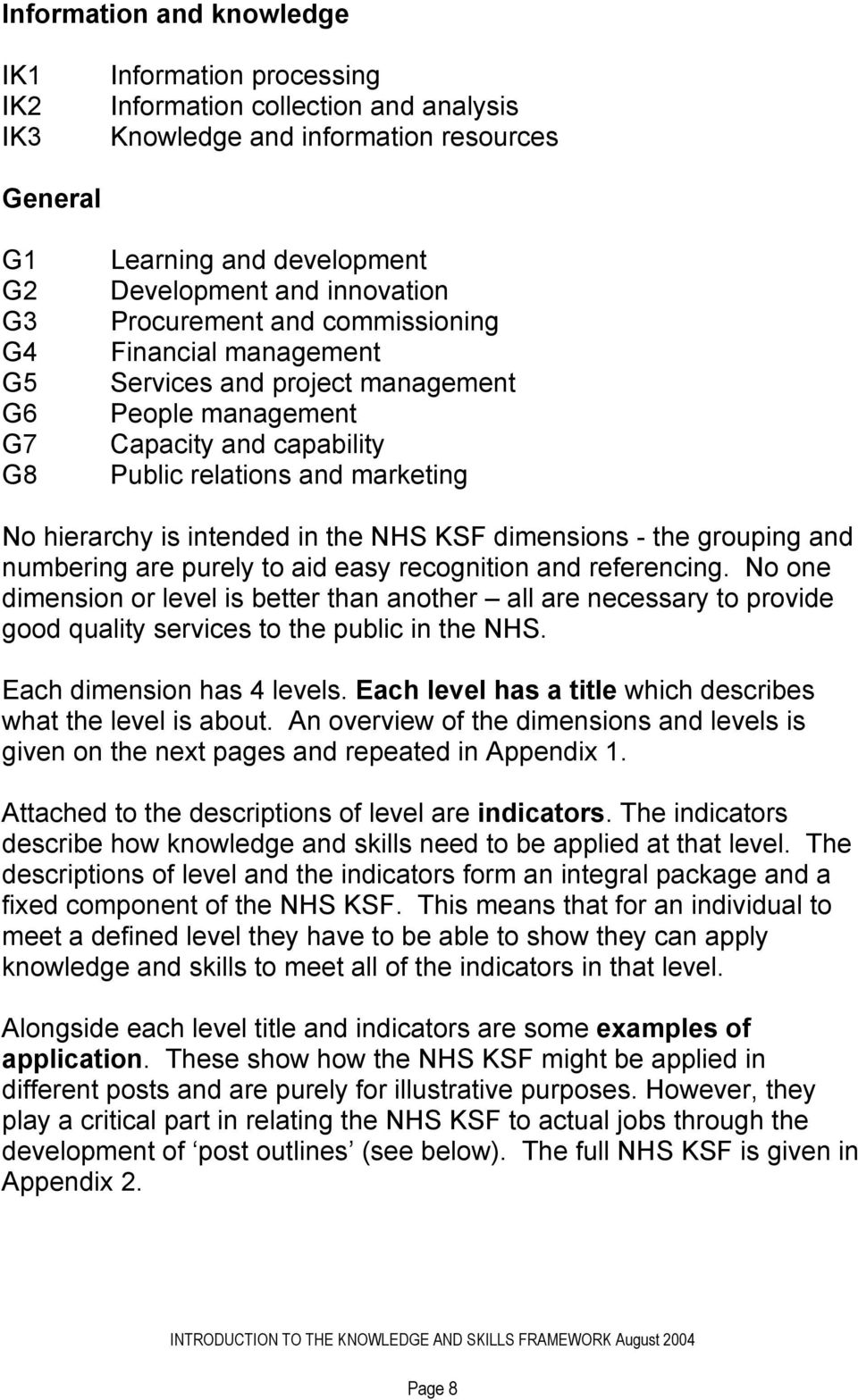intended in the NHS KSF dimensions - the grouping and numbering are purely to aid easy recognition and referencing.