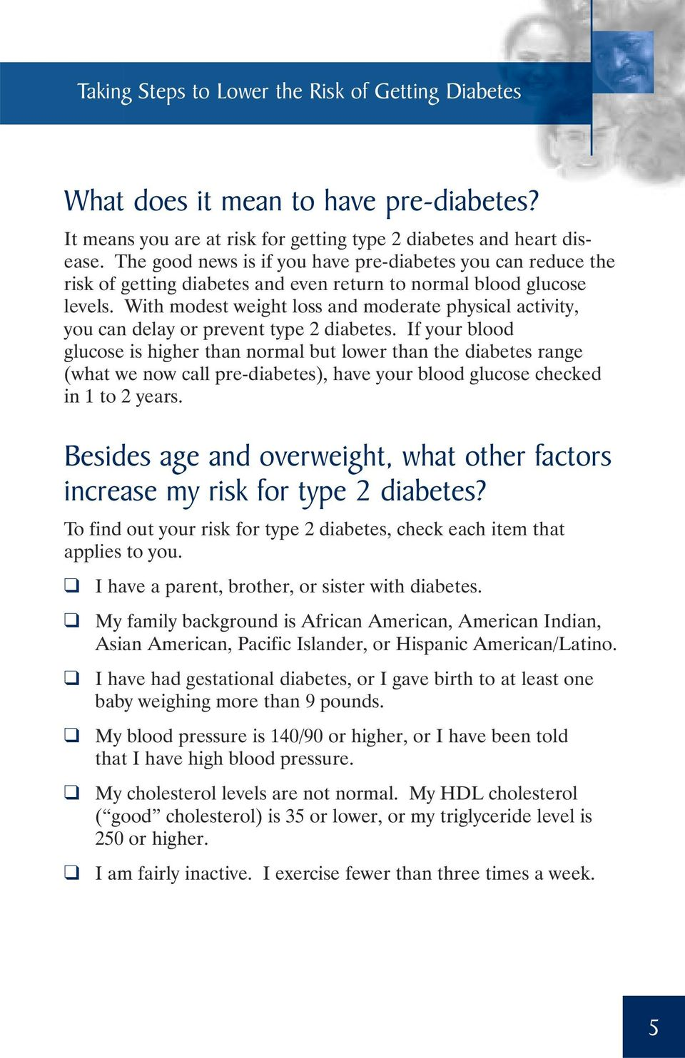 With modest weight loss and moderate physical activity, you can delay or prevent type 2 diabetes.