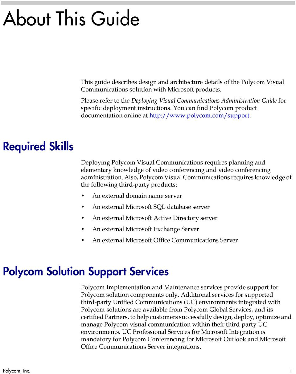 Required Skills Deploying Polycom Visual Communications requires planning and elementary knowledge of video conferencing and video conferencing administration.