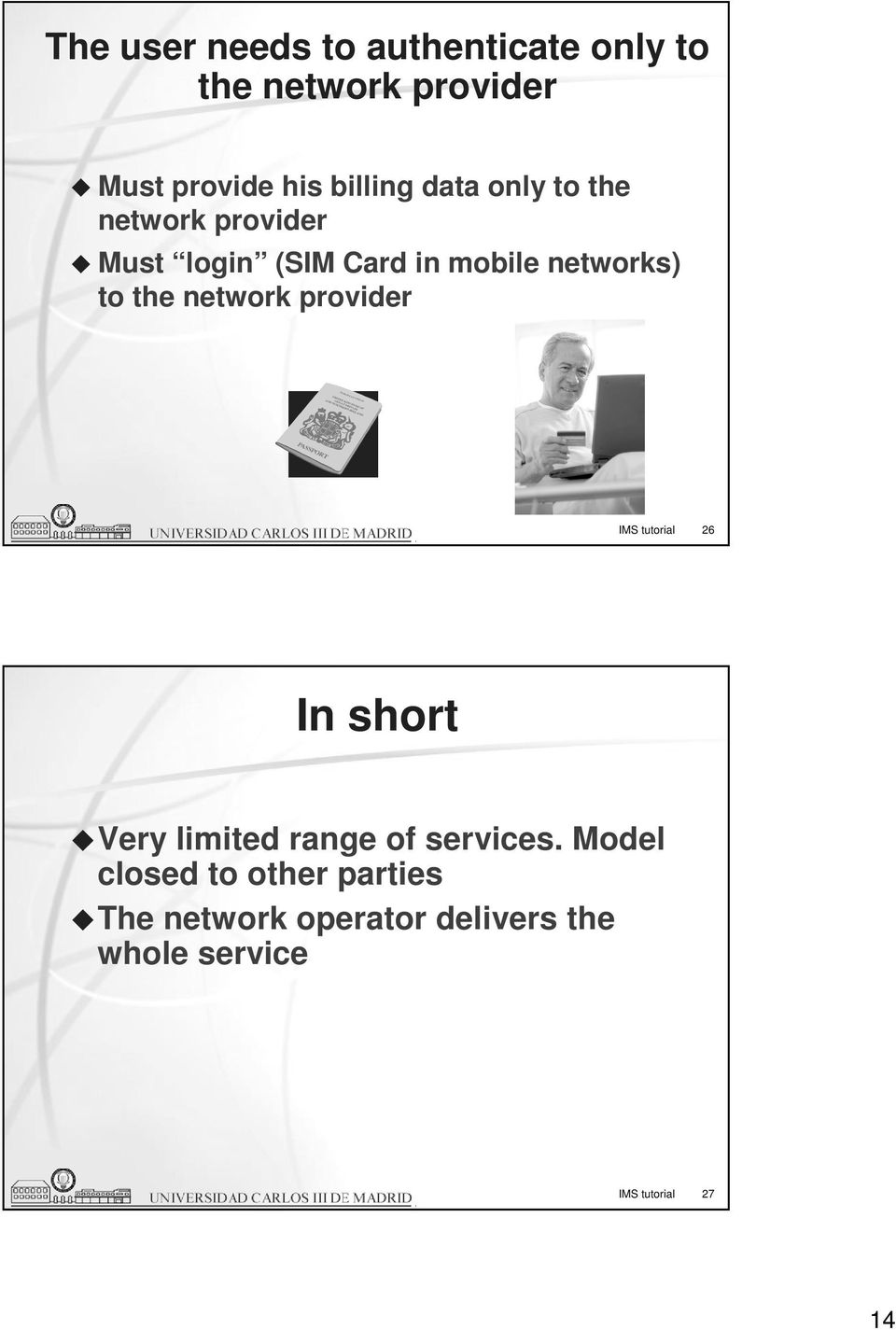 network provider IMS tutorial 26 In short Very limited range of services.