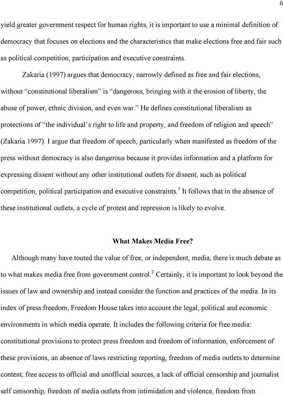 Zakaria (1997) argues that democracy, narrowly defined as free and fair elections, without constitutional liberalism is dangerous, bringing with it the erosion of liberty, the abuse of power, ethnic