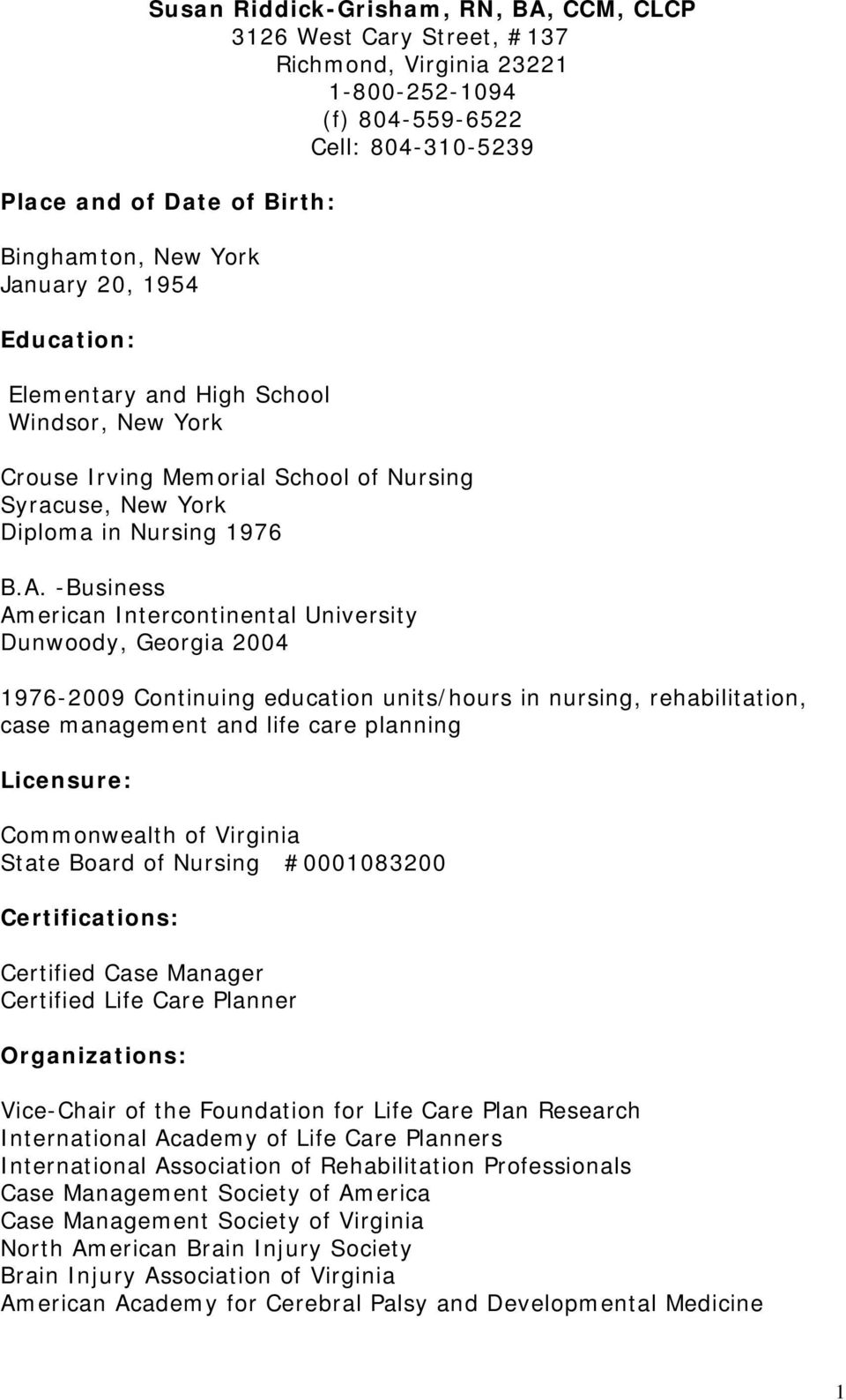 -Business American Intercontinental University Dunwoody, Georgia 2004 1976-2009 Continuing education units/hours in nursing, rehabilitation, case management and life care planning Licensure: