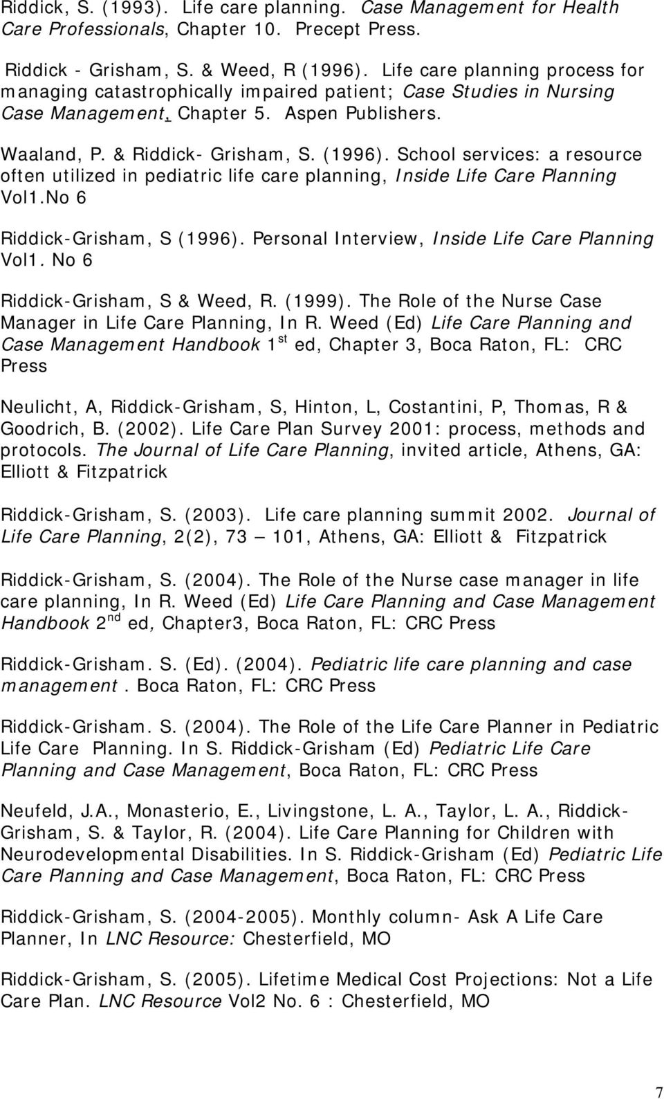 School services: a resource often utilized in pediatric life care planning, Inside Life Care Planning Vol1.No 6 Riddick-Grisham, S (1996). Personal Interview, Inside Life Care Planning Vol1.
