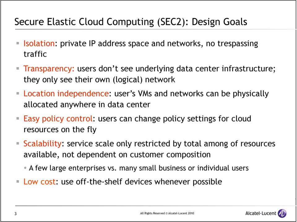 center Easy policy control: users can change policy settings for cloud resources on the fly Scalability: service scale only restricted by total among of resources