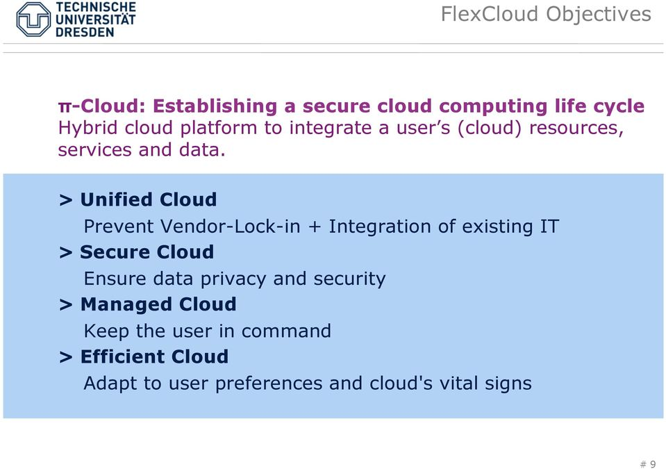 > Unified Cloud Prevent Vendor-Lock-in + Integration of existing IT > Secure Cloud Ensure data