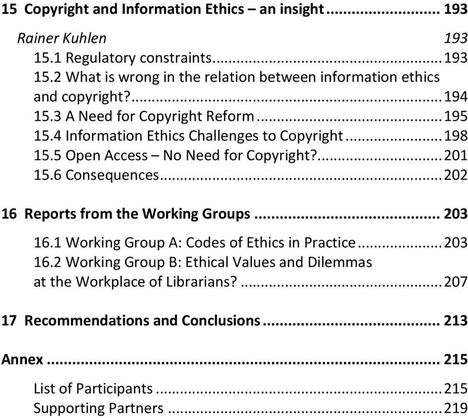6 Consequences... 202 16 Reports from the Working Groups... 203 16.1 Working Group A: Codes of Ethics in Practice... 203 16.2 Working Group B: Ethical Values and Dilemmas at the Workplace of Librarians?