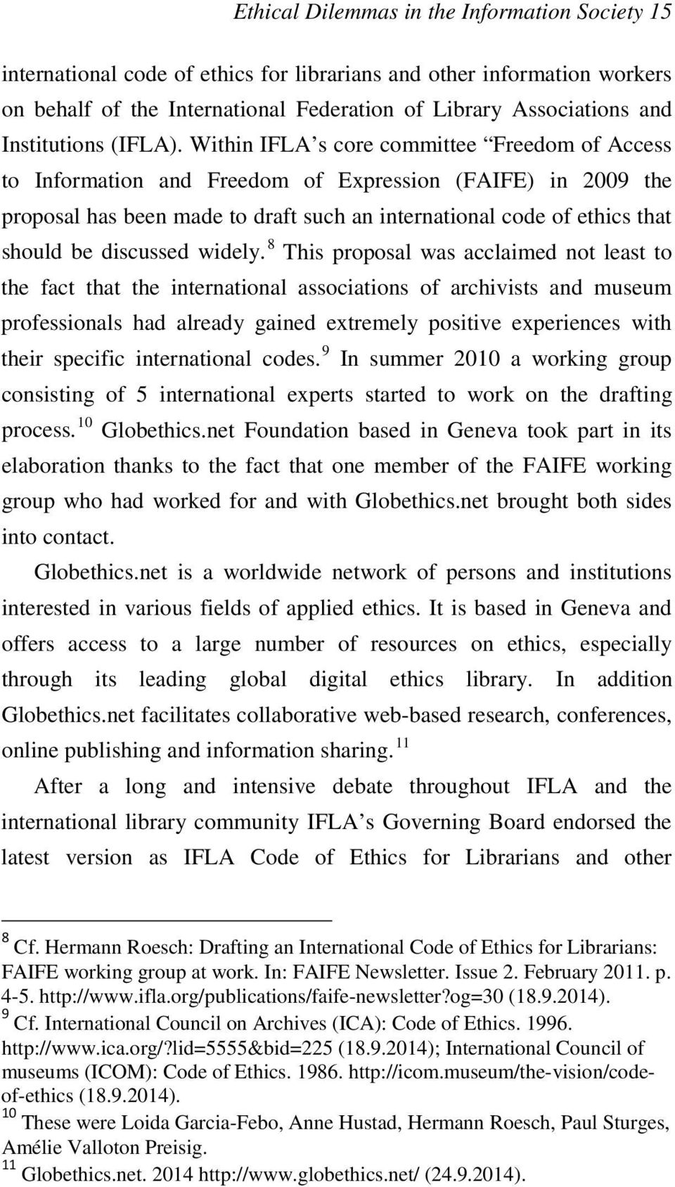 Within IFLA s core committee Freedom of Access to Information and Freedom of Expression (FAIFE) in 2009 the proposal has been made to draft such an international code of ethics that should be