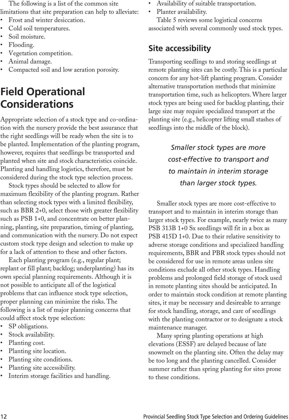 Field Operational Considerations Appropriate selection of a stock type and co-ordination with the nursery provide the best assurance that the right seedlings will be ready when the site is to be