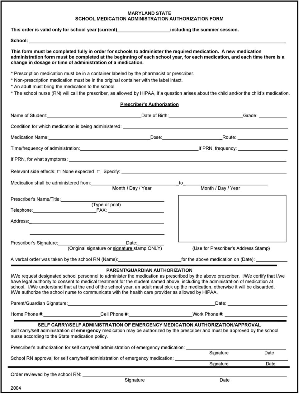 A new medication administration form must be completed at the beginning of each school year, for each medication, and each time there is a change in dosage or time of administration of a medication.