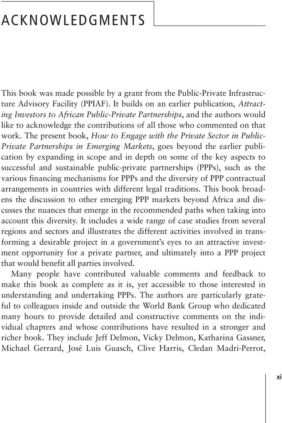 The present book, How to Engage with the Private Sector in Public- Private Partnerships in Emerging Markets, goes beyond the earlier publication by expanding in scope and in depth on some of the key