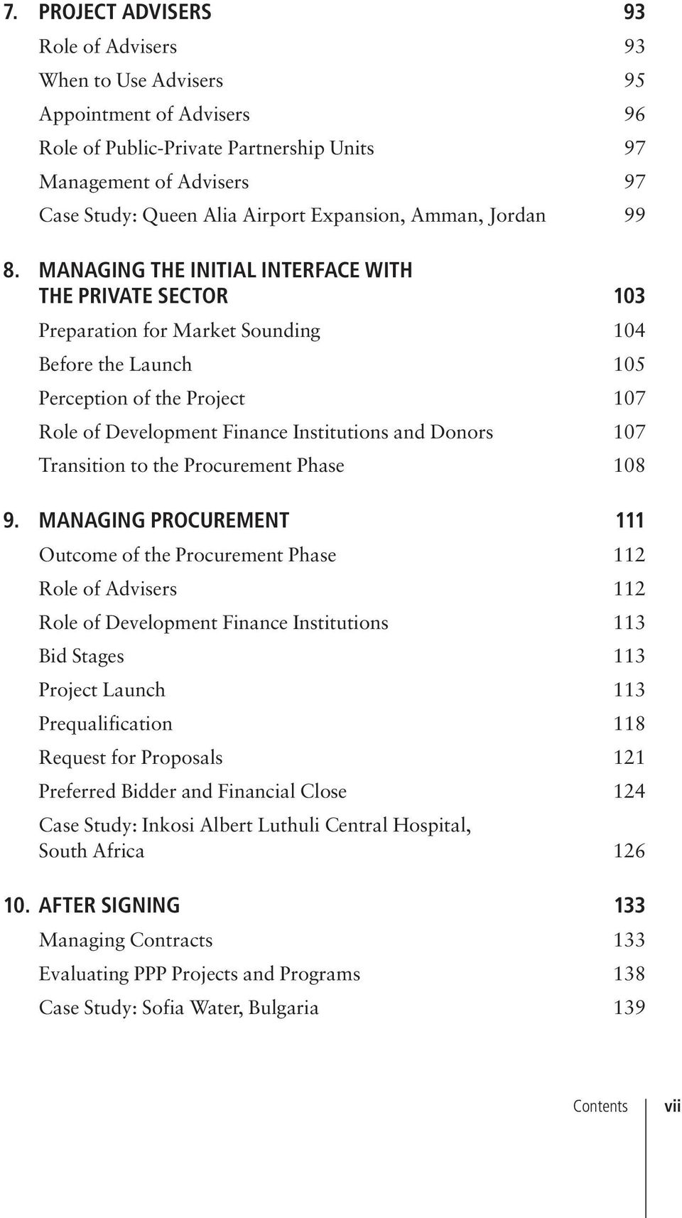 MANAGING THE INITIAL INTERFACE WITH THE PRIVATE SECTOR 103 Preparation for Market Sounding 104 Before the Launch 105 Perception of the Project 107 Role of Development Finance Institutions and Donors