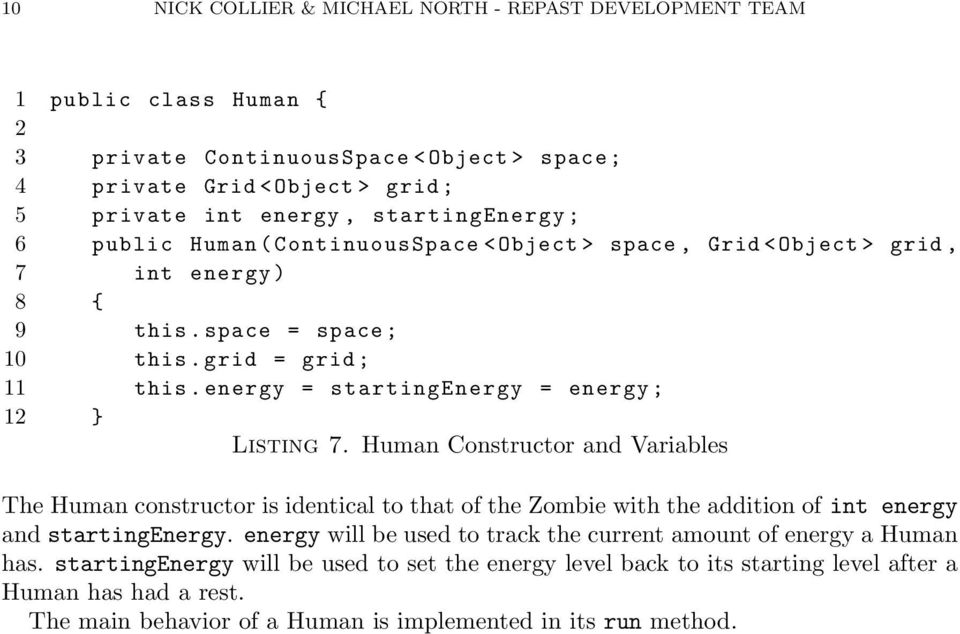 energy = startingenergy = energy ; 12 } Listing 7. Human Constructor and Variables The Human constructor is identical to that of the Zombie with the addition of int energy and startingenergy.