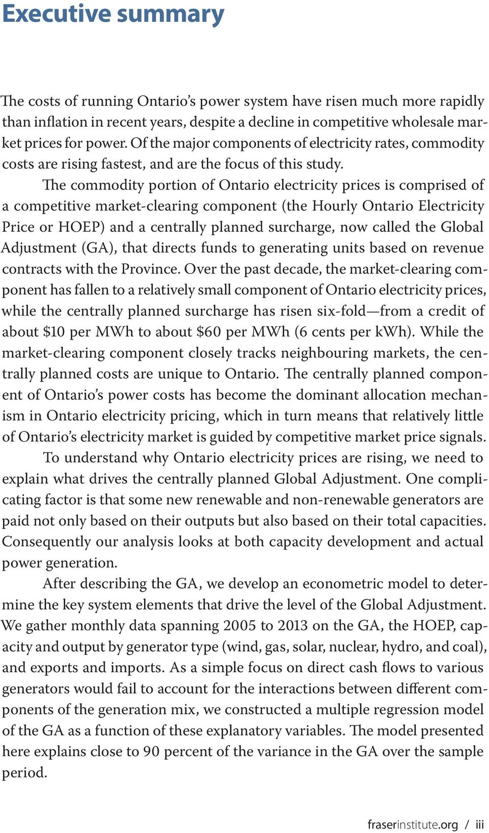 The commodity portion of Ontario electricity prices is comprised of a competitive market-clearing component (the Hourly Ontario Electricity Price or HOEP) and a centrally planned surcharge, now