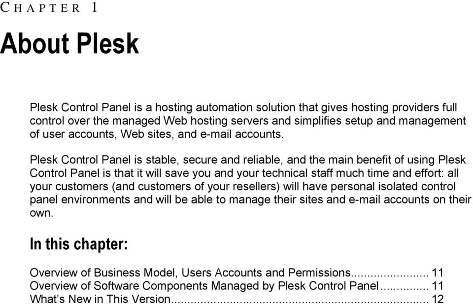 Plesk Control Panel is stable, secure and reliable, and the main benefit of using Plesk Control Panel is that it will save you and your technical staff much time and effort: all your customers