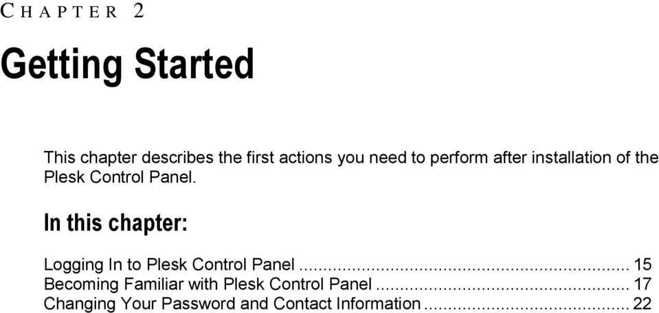 In this chapter: Logging In to Plesk Control Panel.