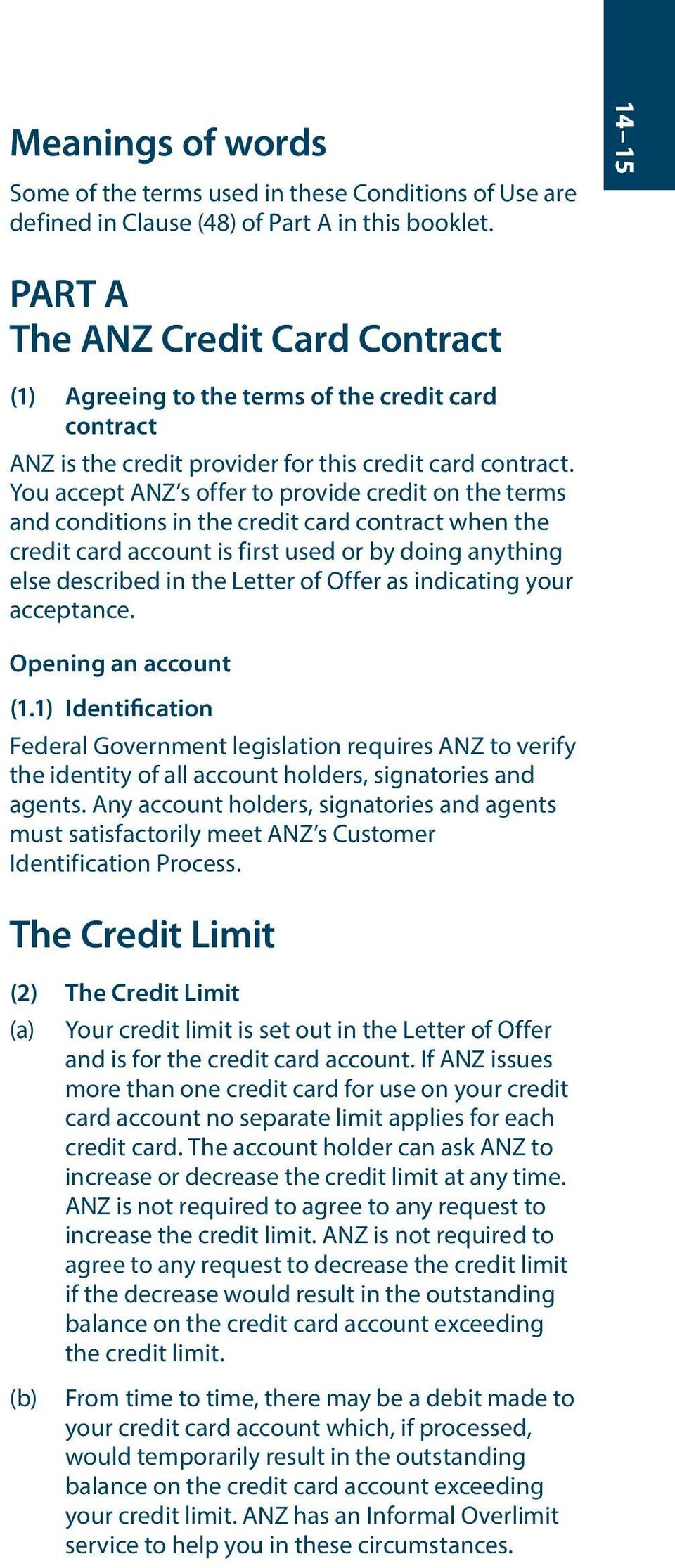 You accept ANZ s offer to provide credit on the terms and conditions in the credit card contract when the credit card account is first used or by doing anything else described in the Letter of Offer