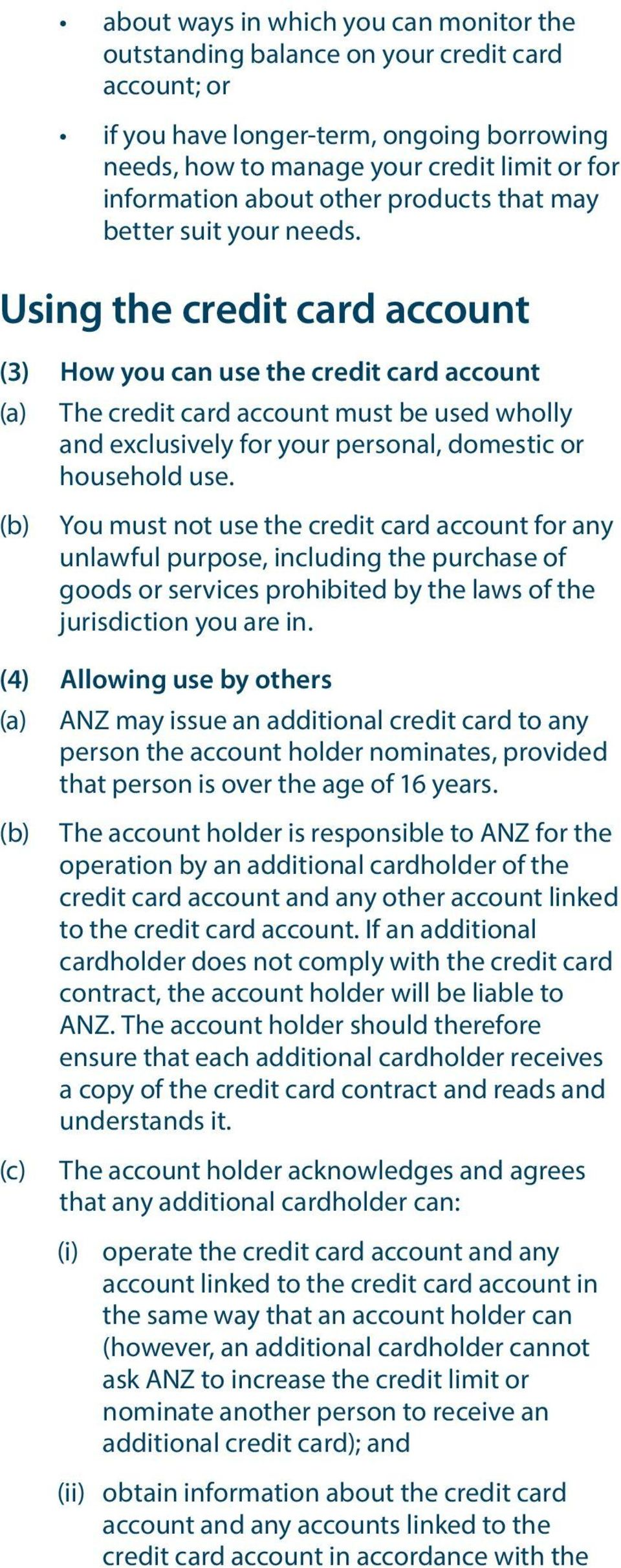 Using the credit card account (3) How you can use the credit card account (a) The credit card account must be used wholly and exclusively for your personal, domestic or household use.