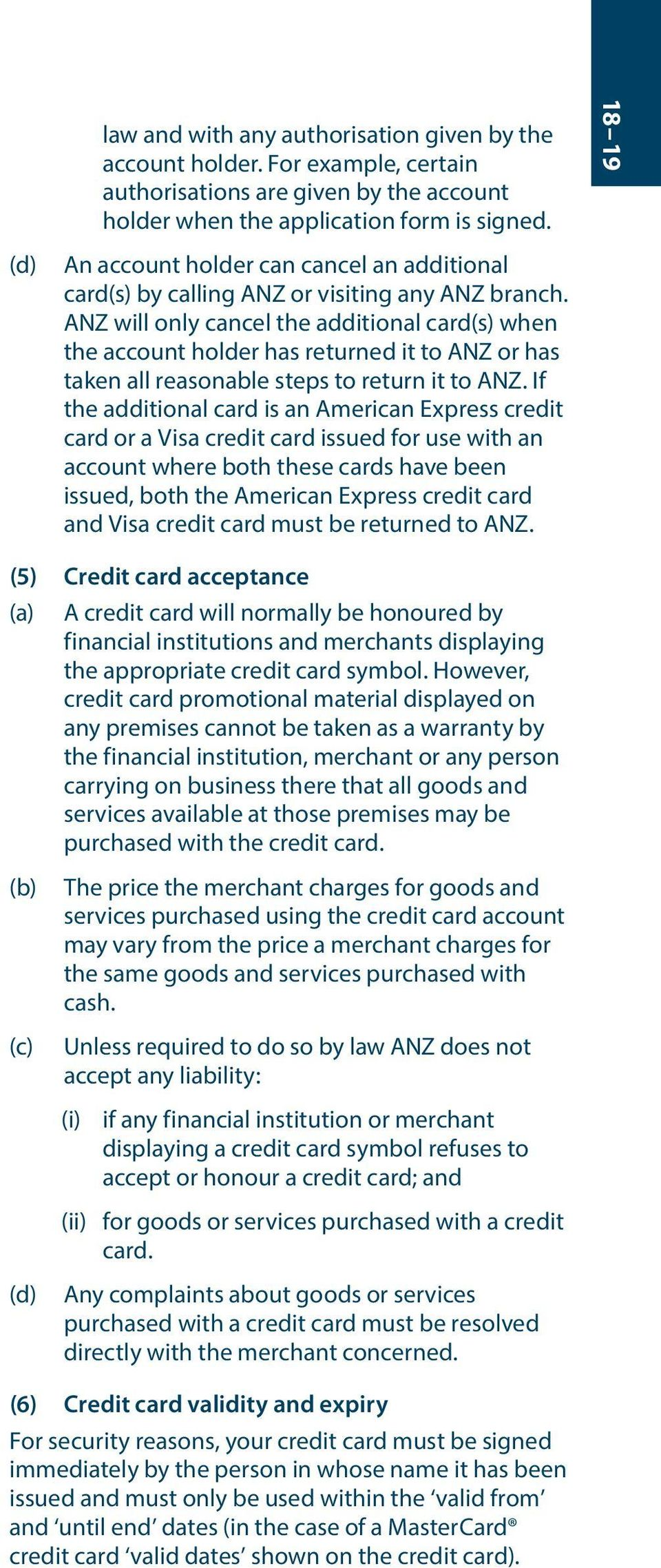 ANZ will only cancel the additional card(s) when the account holder has returned it to ANZ or has taken all reasonable steps to return it to ANZ.