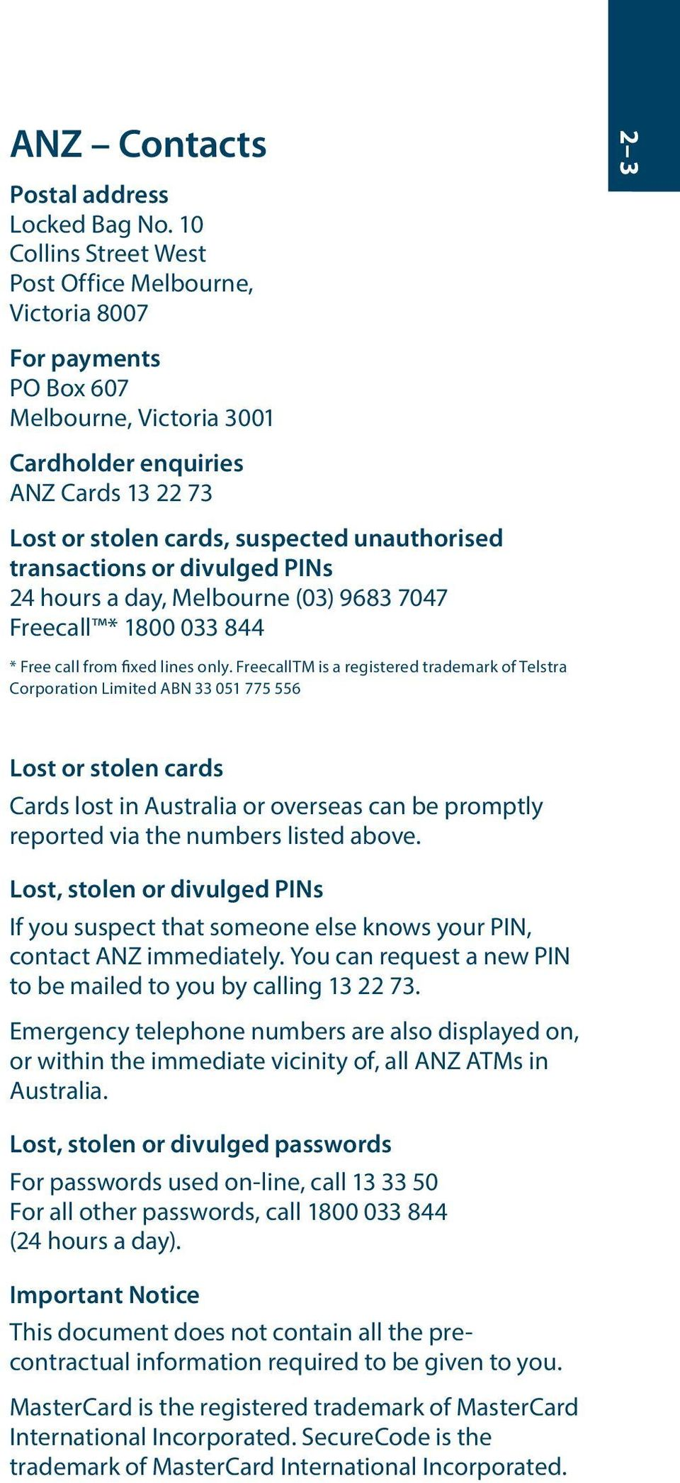 unauthorised transactions or divulged PINs 24 hours a day, Melbourne (03) 9683 7047 Freecall * 1800 033 844 * Free call from fixed lines only.