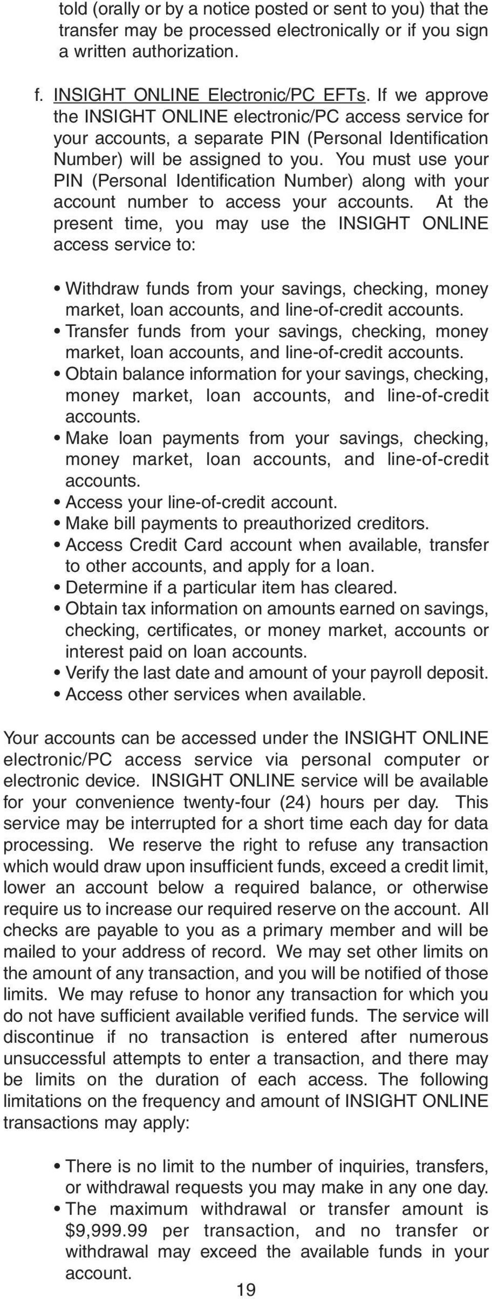 You must use your PIN (Personal Identification Number) along with your account number to access your At the present time, you may use the INSIGHT ONLINE access service to: Withdraw funds from your