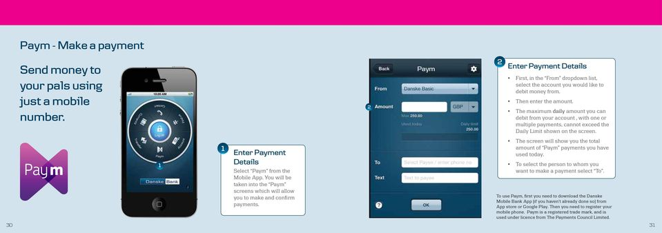 0 Enter Payment Details Select Paym from the Mobile App. You will be taken into the Paym screens which will allow you to make and confirm payments.
