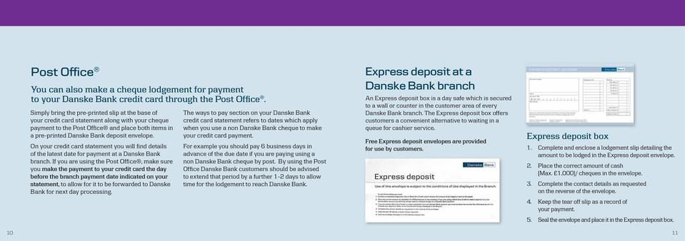 On your credit card statement you will find details of the latest date for payment at a Danske Bank branch.