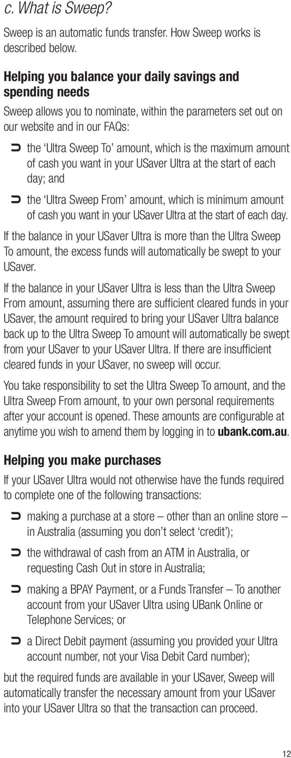 amount of cash you want in your USaver Ultra at the start of each day; and the Ultra Sweep From amount, which is minimum amount of cash you want in your USaver Ultra at the start of each day.